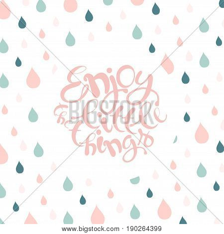Motivation banner with pink lettering Enjoy the little things, blue and pink raindrop background stock vector illustration