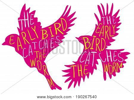 The early bird catches the worm. Hand written proverb, stylized VECTOR silhouette of the bird. Pink bird, yellow and white words.