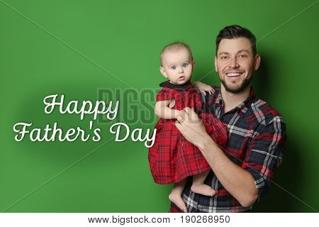 Daddy with cute baby daughter and text HAPPY FATHER'S DAY on color background