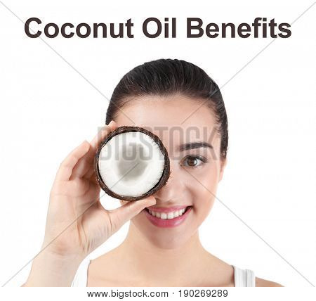 Text COCONUT OIL BENEFITS and young woman holding nut on white background. Beauty concept
