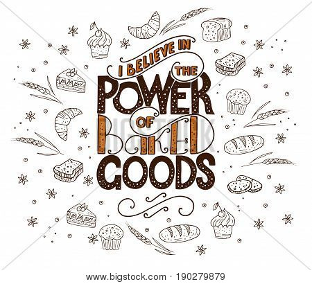 I believe in power of baked goods. Unique lettering poster with a phrase. Trendy handwritten illustration for t-shirt design, notebook cover, poster for bakery shop and cafe.