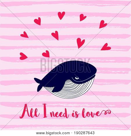 Cartoon whale vector card with hearts..Cute happy ocean whale. Lovely childish card. Smiling whale. Whale in love..Greeting card with a whale. Cute All I need is love card..Valentines day background