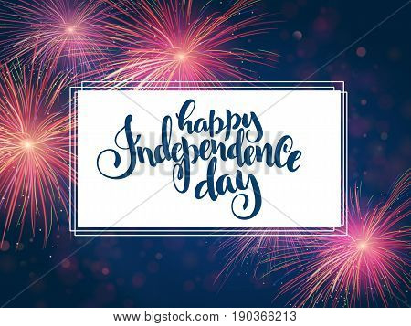 Vector independence day greetings card with hand lettering - happy independence day - with fireworks.