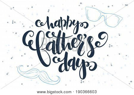 Vector fathers day hand lettering greetings label - happy father's day - with glasses and mustaches.