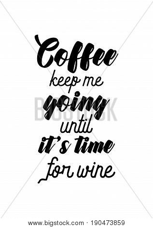 Coffee related illustration with quotes. Graphic design lifestyle lettering. Coffee keep me going until it's time for wine.