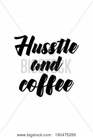 Coffee related illustration with quotes. Graphic design lifestyle lettering. Hustle and coffee.