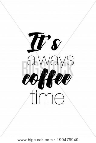 Coffee related illustration with quotes. Graphic design lifestyle lettering. It's always coffee time.