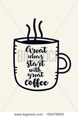 Coffee related illustration with quotes. Graphic design lifestyle lettering. Great ideas start with great coffee.