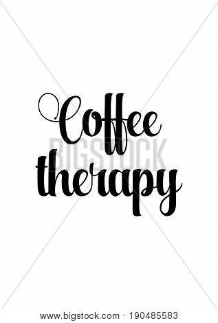 Coffee related illustration with quotes. Graphic design lifestyle lettering. Coffee therapy.