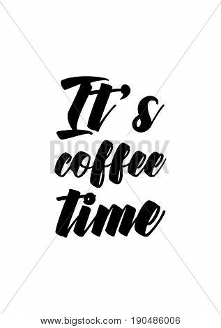 Coffee related illustration with quotes. Graphic design lifestyle lettering. It's coffee time.