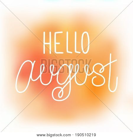 Hello august elegant greeting card with hand-written curled line lettering on blurred orange and yellow paint stains background. Mesh tool watercolor painting imitation with text greeting to august