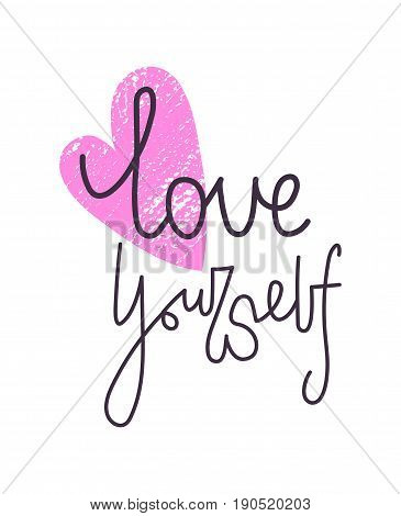 Love yourself motivating lettering with pink textured heart symbol on white background. Inspiring text for t-shirt sticker phone case poster print greeting card banner blog polygraphy design.