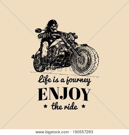 Life is a journey enjoy the ride inspirational poster. Vector hand drawn skeleton rider on motorcycle. Vintage biker illustration for custom company logo, chopper store, garage label, t-shirt print etc.