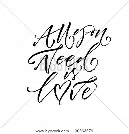 All you need is love phrase. Ink illustration. Modern brush calligraphy. Isolated on white background.