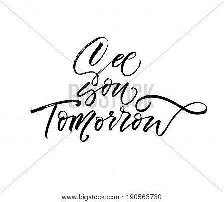 See you tomorrow phrase. Ink illustration. Modern brush calligraphy. Isolated on white background.