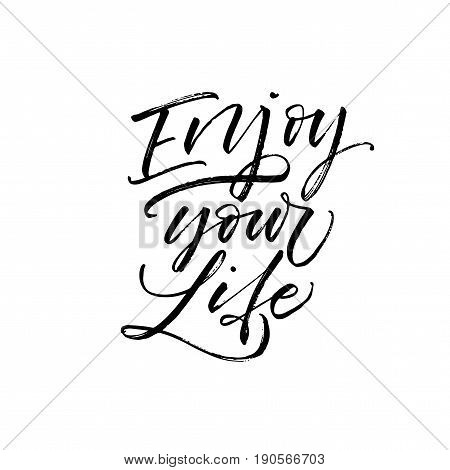 Enjoy your life phrase. Ink illustration. Modern brush calligraphy. Isolated on white background.