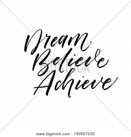 Dream believe achieve phrase. Ink illustration. Modern brush calligraphy. Isolated on white background.