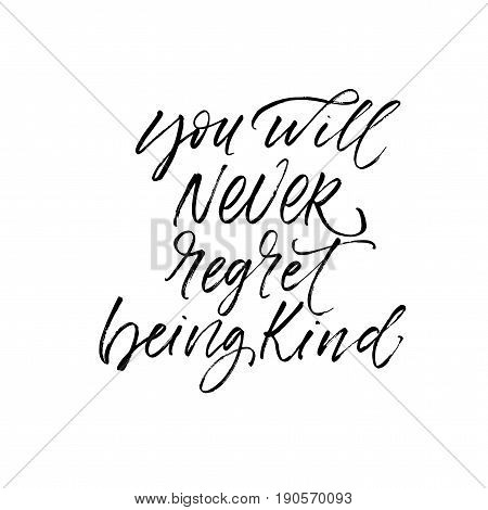 You will never regret being kind card. Ink illustration. Modern brush calligraphy. Isolated on white background.