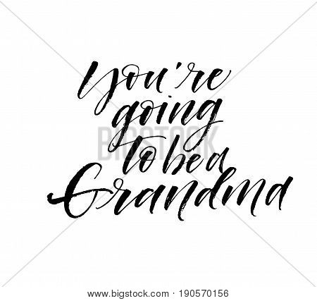 You are going to be a grandma phrase. Ink illustration. Modern brush calligraphy. Isolated on white background.