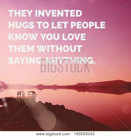 Quote - They invented hugs to let people know you love them without saying anything