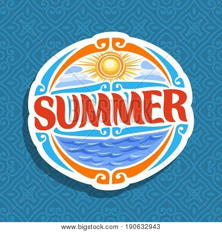 Vector logo for Summer season: round icon with cloudy sky and sun sunshine on abstract background, lettering title - summer, sunny weather, art sign with summertime blue sea waves on seamless pattern.