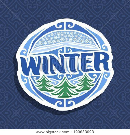 Vector logo for Winter season: blue round icon with falling snowflakes on abstract background, lettering title - winter, art sign with 3 christmas trees in snow on seamless pattern for xmas holidays.