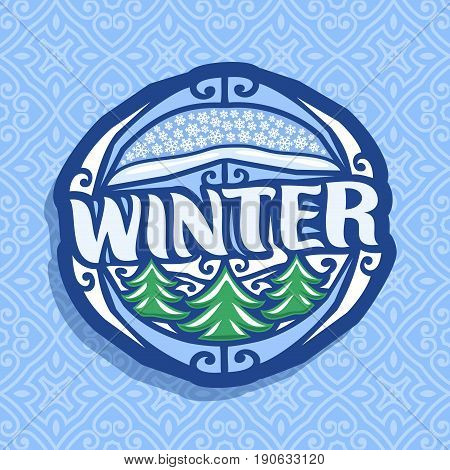 Vector logo for Winter season: blue oval icon with falling snowflakes on abstract background, lettering title - winter, art sign with 3 christmas trees in snow on seamless pattern for xmas holidays.
