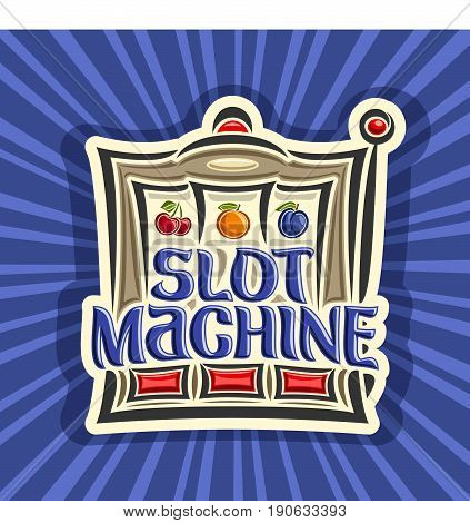 Vector poster for Slot Machine theme: gambling logo for online casino on background of rays of light, gamble sign with lettering title - slot machine, on reel of slot machine classic fruit symbols.