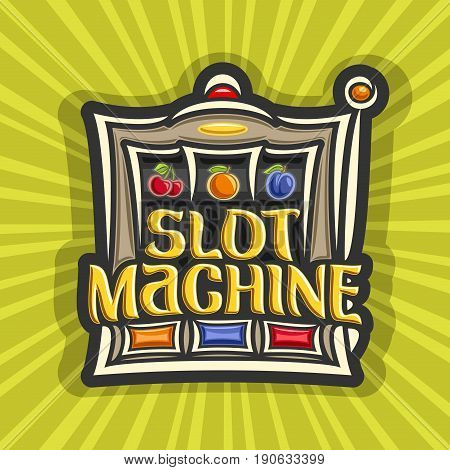 Vector poster for Slot Machine theme: gambling logo for online casino on background of rays of light, gamble sign with lettering title - slot machine, on reel: cherry, orange and plum fruit symbols.
