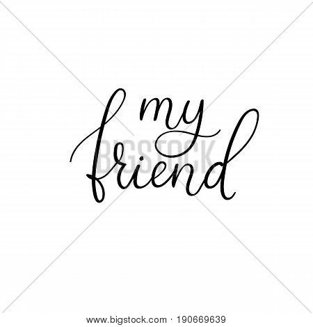 My friend handwritten text. Happy friendship day greeting card. Vector modern calligraphy. Isolated on white background for your design