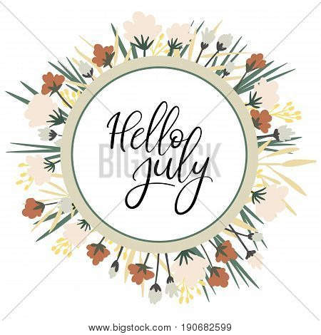 Hello July calligraphy inscription. Summer greeting card, postcard, card, invitation, banner template with floral frame. Brush calligraphy. Spring hand lettering typography. Wreath with flowers