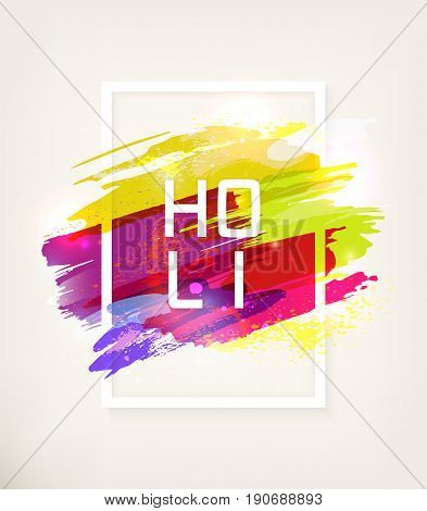 Holi Indian Festival. Spring, carnival of colour, party club, splash, paint. Watercolor abstract background in frame with text. Template for creative flyer, banner. Vector illustration, 10EPS