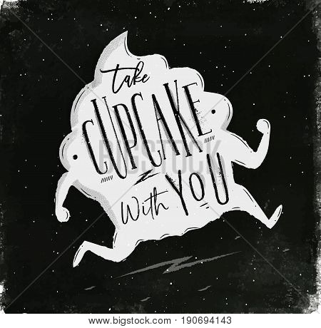 Poster running cupcake in vintage style lettering take cupcake with you drawing with chalk on chalkboard background