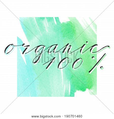 Hand drawn vector lettering. Phrase 100 organic by hand. . Handwritten modern calligraphy on watercolor style background. Inscription for postcards, posters, prints, packages.