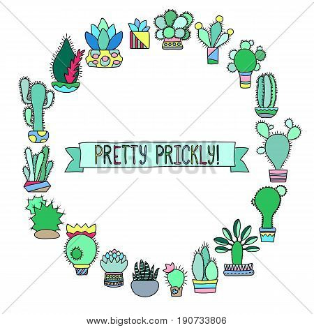 Cactus doodle round frame with place for text. Vector illustration on white background. Green cacti frame for text or image. Cactus and succulents design. Naive cactus drawing. Prickle flower in pot.