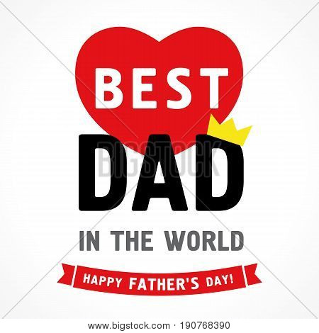 Happy Fathers Day, Best Dad in the world greeting card. Vector father's day greetings banner with lettering text Best Dad in the world