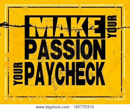 Inspiring motivation quote with text Make Your Passion Your Paycheck. Vector typography poster and t-shirt concept. Distressed old metal sign texture.