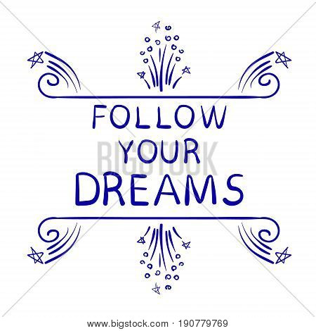 FOLLOW YOUR DREAMS text isolated on white, hand sketched typographic elements. VECTOR sketch