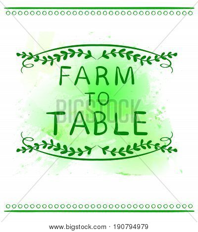 FARM TO TABLE. Hand drawn typographic element on green paint splash background. Green lines. Farming icons