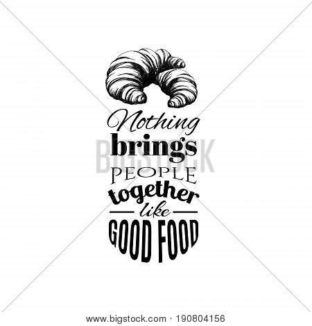 Quote typographical background. Hand drawn illustration of croissant isolated . Bakery product. Template for poster business card banner label and icon for shop and menu. Bakery hand sketched.