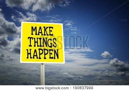Make things happen road sign with cloud background