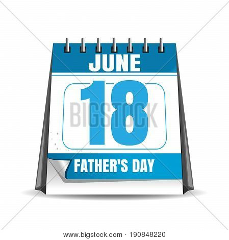 Fathers Day 2017. Desk calendar isolated on white background. Fathers Day date in the calendar. 18 June. Vector illustration