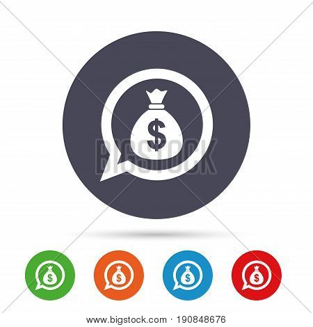 Money bag sign icon. Dollar USD currency speech bubble symbol. Round colourful buttons with flat icons. Vector