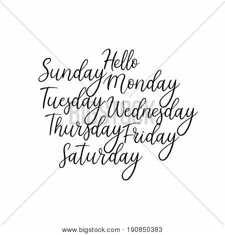 Hand Lettering Days of the Week. Sunday, Monday, Tuesday, Wednesday, Thursday, Friday, Saturday. Modern Calligraphy. Isolated on White Background. Handwritten Hello.