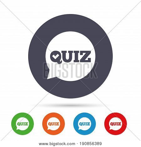 Quiz check in speech bubble sign icon. Questions and answers game symbol. Round colourful buttons with flat icons. Vector