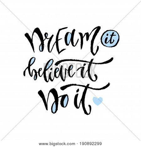 Dream it, believe it, do it. Vector hand lettering. Modern motivational hand lettered quote. Printable calligraphy phrase