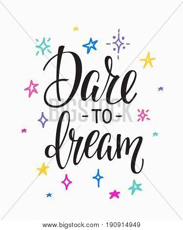 Dare to dream quote lettering. Calligraphy inspiration graphic design typography element. Hand written postcard. Cute simple sign.