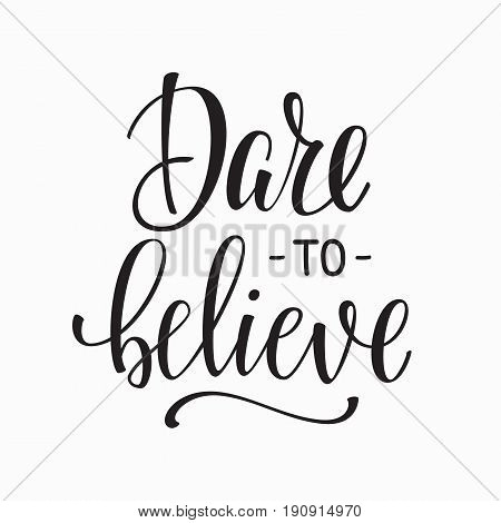 Dare to believe quote lettering. Calligraphy inspiration graphic design typography element. Hand written postcard. Cute simple sign.