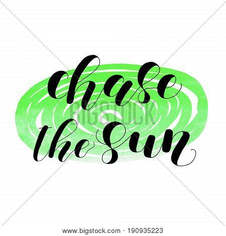 Chase the sun. Lettering vector illustration. Inspiring quote. Motivating modern calligraphy. Great for postcards, prints and posters, home decor, apparel design and more.