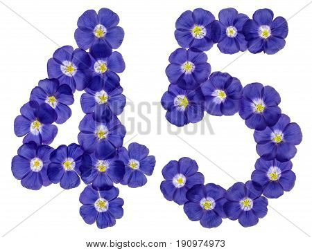 Arabic Numeral 45, Forty Five, From Blue Flowers Of Flax, Isolated On White Background